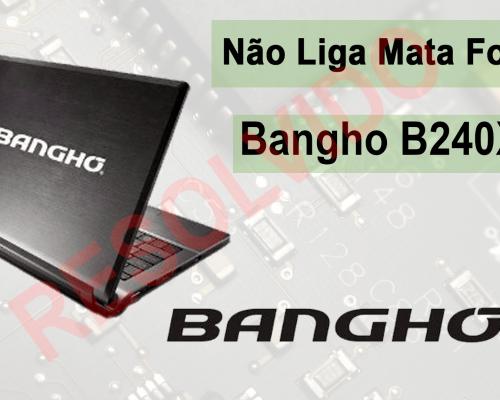 Notebook Bangho B240 XHU Não Liga